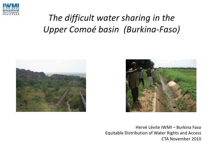 The difficult water sharing in the Upper Comoé basin  (Burkina-Faso)<br />Hervé Lévite IWMI – Burkina FasoEquitable Distri...