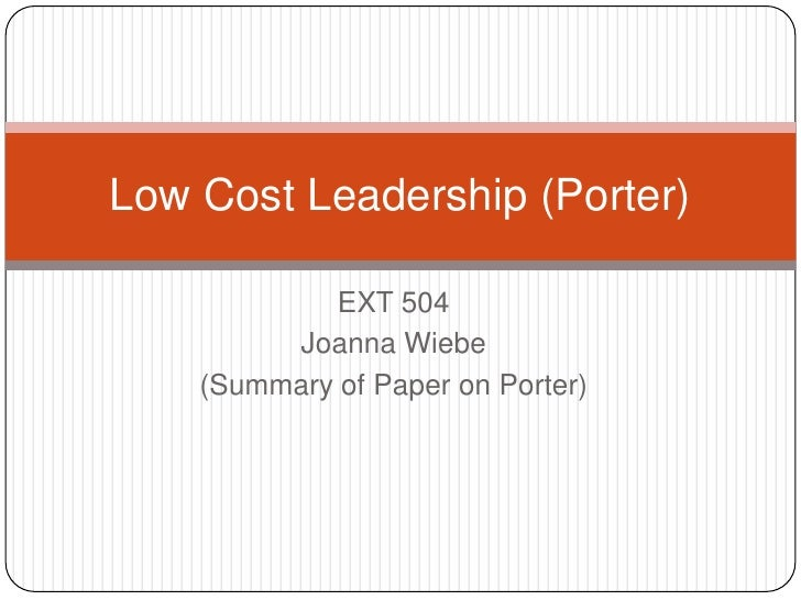 EXT 504<br />Joanna Wiebe<br />(Summary of Paper on Porter)<br />Low Cost Leadership (Porter)<br />