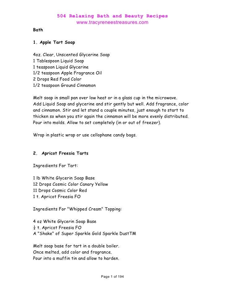 504 Relaxing Bath and Beauty Recipes                  www.tracyreneestreasures.com Bath  1. Apple Tart Soap  4oz. Clear, U...