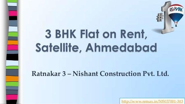 Ratnakar 3 – Nishant Construction Pvt. Ltd. 3 BHK Flat on Rent, Satellite, Ahmedabad http://www.remax.in/505037001-303