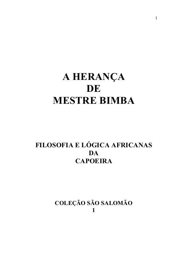 1  A HERANÇA DE MESTRE BIMBA  FILOSOFIA E LÓGICA AFRICANAS DA CAPOEIRA  COLEÇÃO SÃO SALOMÃO 1