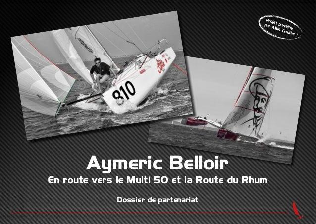 Aymeric Belloir En route vers le Multi 50 et la Route du Rhum Dossier de partenariat Projet parrainé par Alain Gautier !