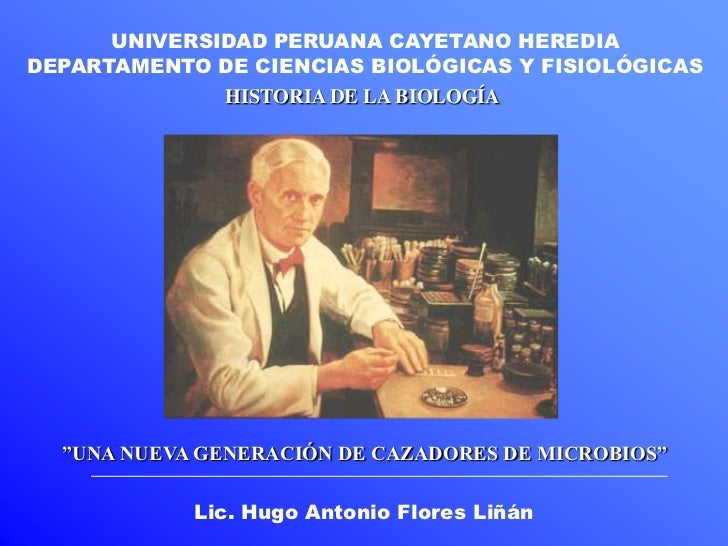 UNIVERSIDAD PERUANA CAYETANO HEREDIA<br />DEPARTAMENTO DE CIENCIAS BIOLÓGICAS Y FISIOLÓGICAS<br />HISTORIA DE LA BIOLOGÍA<...