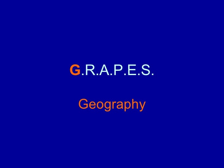 G .R.A.P.E.S. Geography