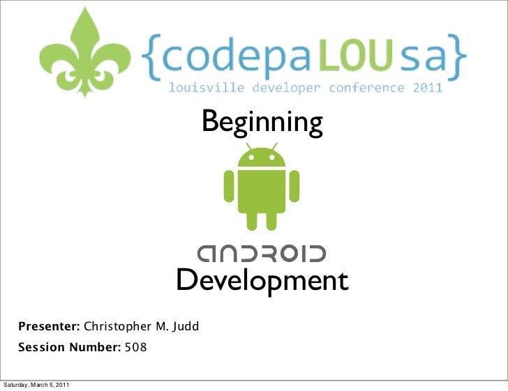 Beginning                              Development     Presenter: Christopher M. Judd     Session Number: 508Saturday, Mar...