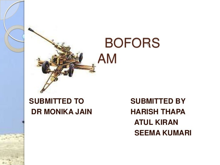 BOFORS           SCAMSUBMITTED TO     SUBMITTED BYDR MONIKA JAIN   HARISH THAPA                  ATUL KIRAN               ...