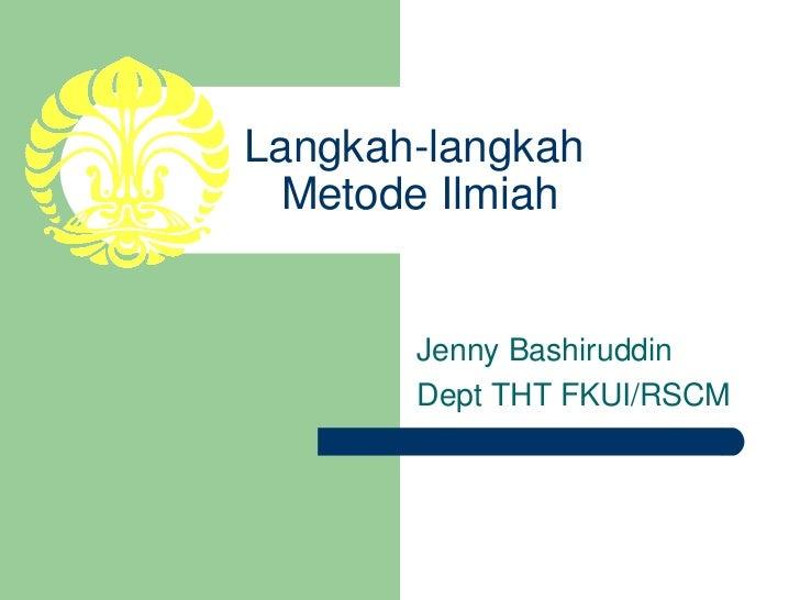 Langkahlangkah  MetodeIlmiah       JennyBashiruddin       DeptTHTFKUI/RSCM