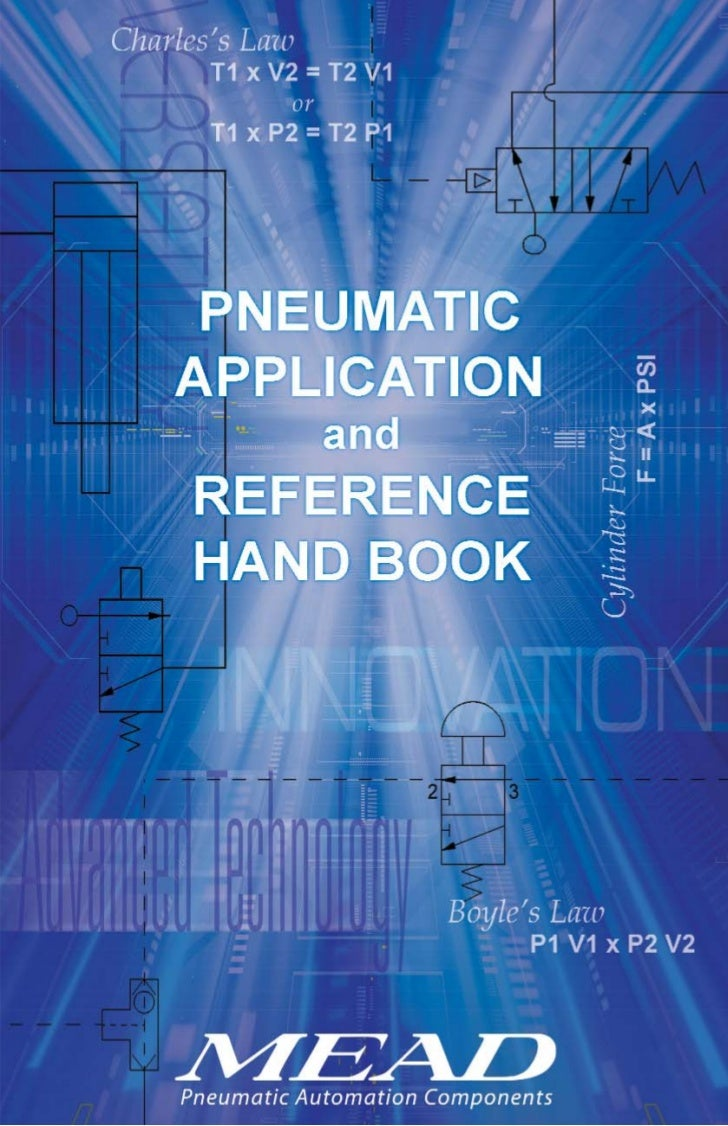 Mead Fluid Dynamics is happy to bring you the Mead Pneumatic Application andReference Handbook. It is loaded with helpful ...