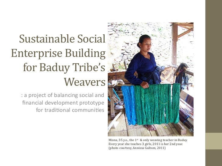 Sustainable	  Social	  Enterprise	  Building	  	    for	  Baduy	  Tribe's	               Weavers	     :	  a	  project	  of...