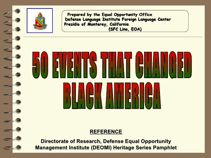 50 EVENTS THAT CHANGED BLACK AMERICA REFERENCE Directorate of Research, Defense Equal Opportunity Management Institute (DE...