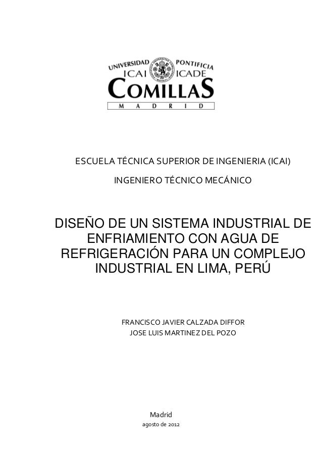 ESCUELA TÉCNICA SUPERIOR DE INGENIERIA (ICAI)  INGENIERO TÉCNICO MECÁNICO  DISEÑO DE UN SISTEMA INDUSTRIAL DE ENFRIAMIENTO...