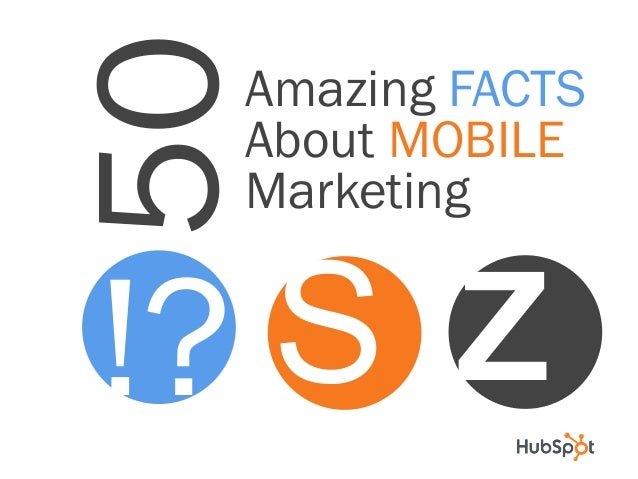 50  Amazing FACTS About MOBILE Marketing  S Z !?