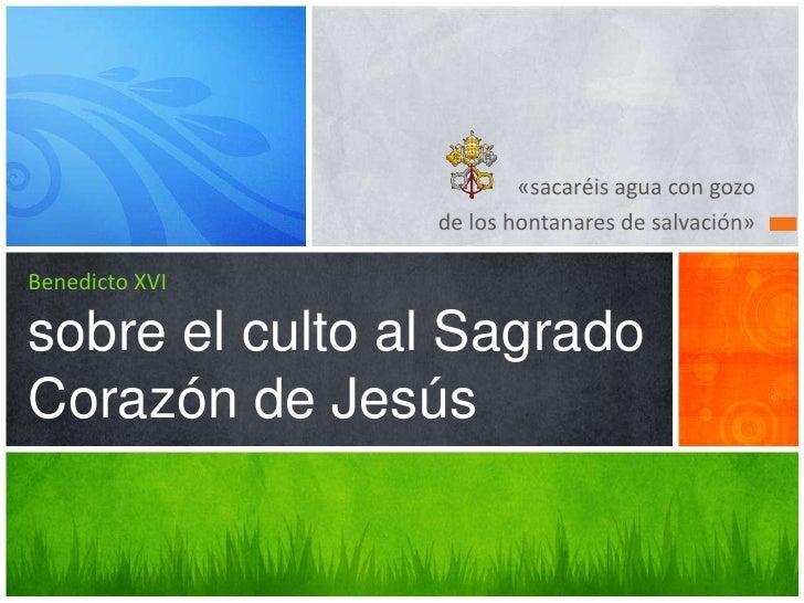 «sacaréis agua con gozo                de los hontanares de salvación»Benedicto XVIsobre el culto al SagradoCorazón de Jesús
