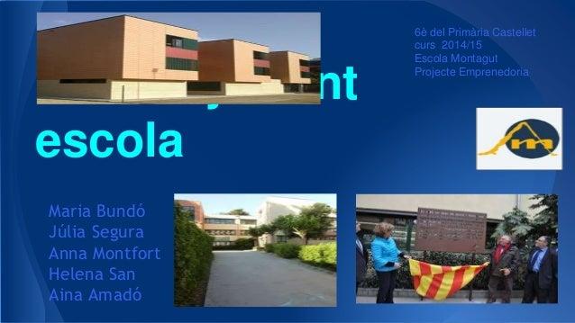 50 anys fent escola Maria Bundó Júlia Segura Anna Montfort Helena San Aina Amadó 6è del Primària Castellet curs 2014/15 Es...