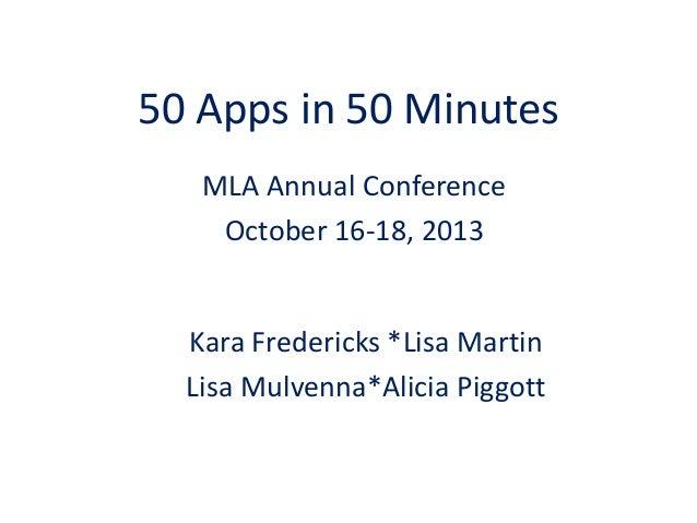 50 Apps in 50 Minutes MLA Annual Conference October 16-18, 2013 Kara Fredericks *Lisa Martin Lisa Mulvenna*Alicia Piggott