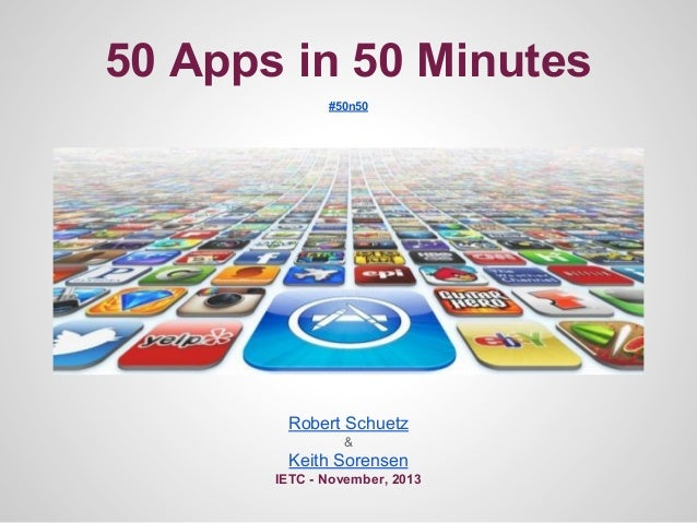 50 Apps in 50 Minutes #50n50  Robert Schuetz &  Keith Sorensen IETC - November, 2013