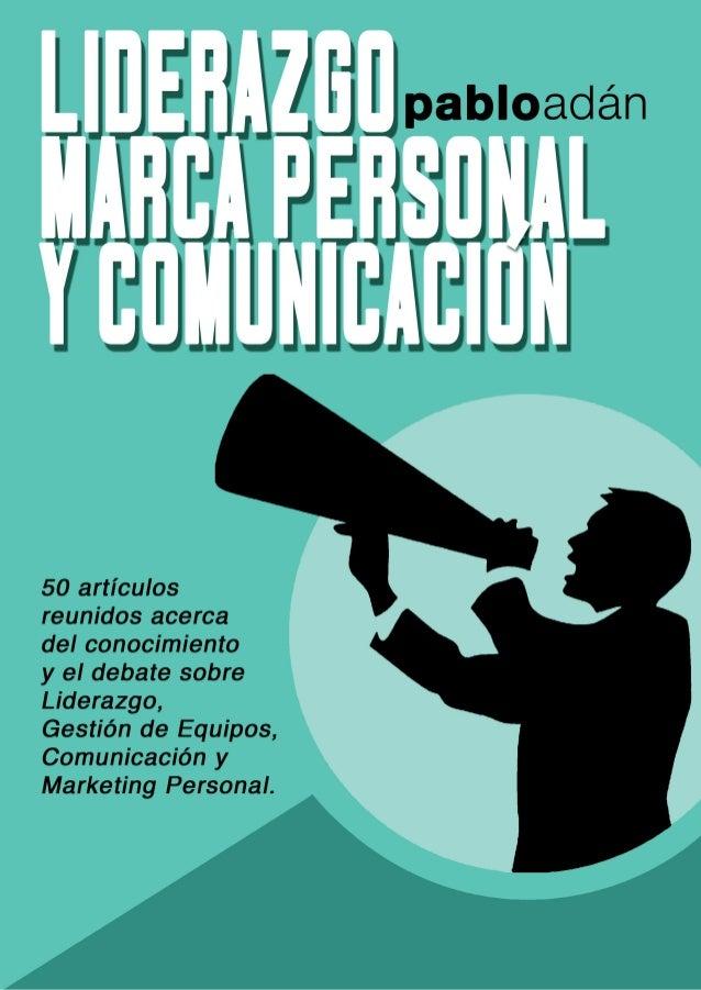 50 Artículos sobre Liderazgo,Comunicación y Marketing Personal1ª ediciónEdición gratuitaFecha de publicación: Febrero 2011...