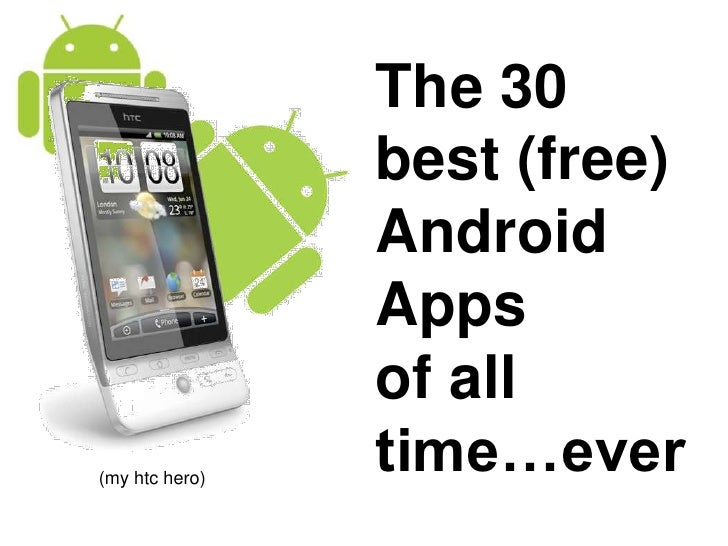 The 30 best (free)<br />Android Apps<br />of all time…ever<br />(my htc hero)<br />