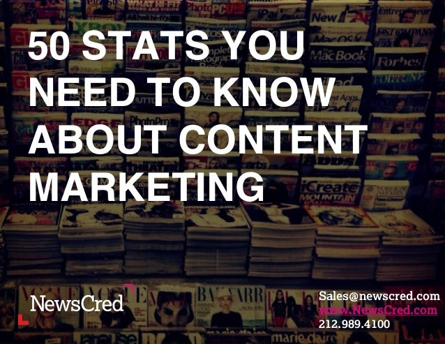 50 STATS YOU  NEED TO KNOW  ABOUT CONTENT  MARKETING  sales@newscred.com  www.Newscred.com  212.989.4100  Sales@newscred.c...