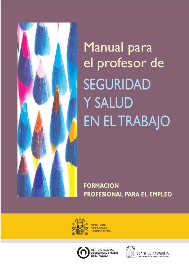 SEGURIDADY SALUDEN ELTRABAJOFORMACIÓNPROFESIONAL PARA EL EMPLEOManual parael profesor deCONSEJERÍA DE TRABAJO E INDUSTRIAM...