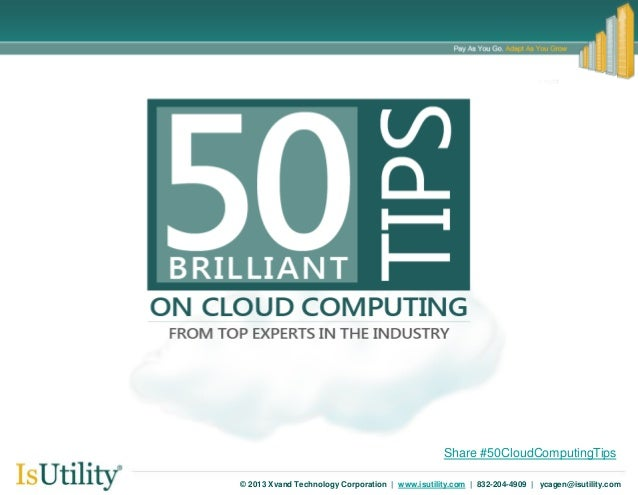 © 2013 Xvand Technology Corporation   www.isutility.com   832-204-4909   ycagen@isutility.com DRAFT Share #50CloudComputin...