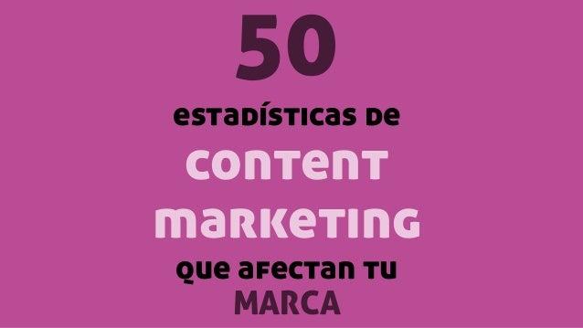 50  estadísticas de  content marketing que afectan tu MARCA