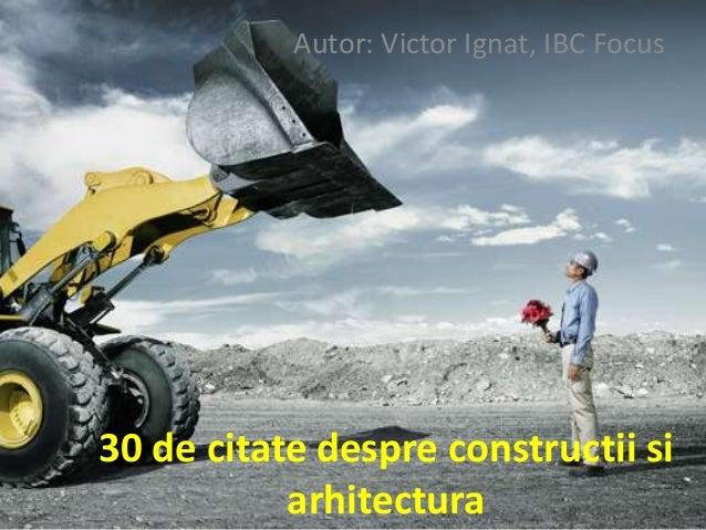 Autor: Victor Ignat, IBC Focus  30 de citate despre constructii si arhitectura