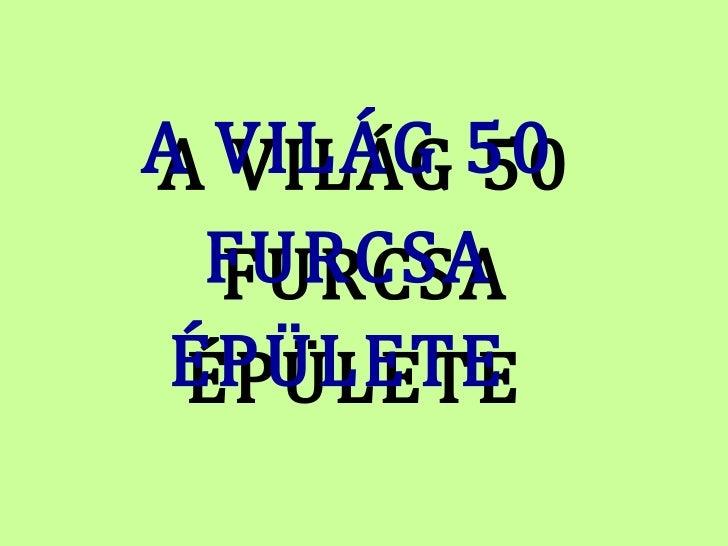 A VILÁG 50 FURCSA ÉPÜLETE