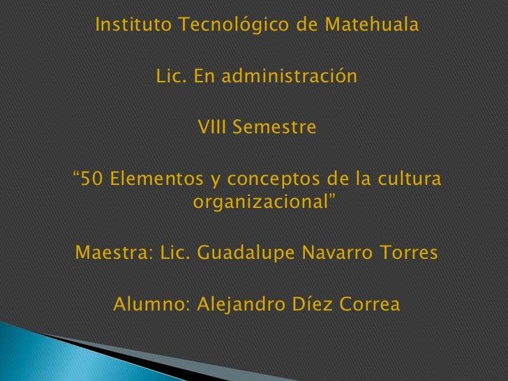 """Instituto Tecnológico de Matehuala <br />Lic. En administración<br />VIII Semestre <br />""""50 Elementos y conceptos de la c..."""