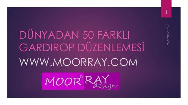 DÜNYADAN 50 FARKLI  GARDIROP DÜZENLEMESİ  WWW.MOORRAY.COM  1