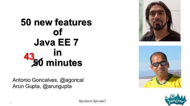 1 #javaland #javaee7 50 new features of Java EE 7 in 50 minutes Antonio Goncalves, @agoncal Arun Gupta, @arungupta 43