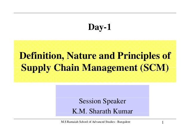 Day-1 Definition, Nature and Principles of Supply Chain Management (SCM)Supply Chain Management (SCM) Session Speaker K.M....