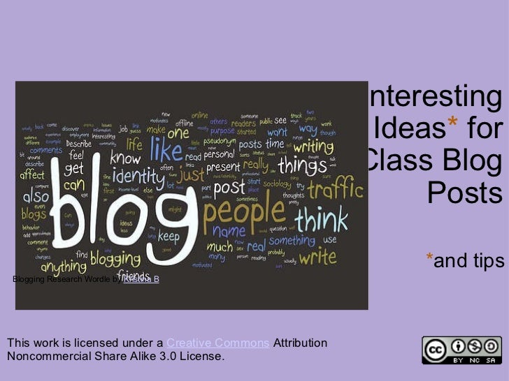 57  Interesting Ideas *  for Class Blog Posts * and tips This work is licensed under a  Creative Commons  Attribution Nonc...