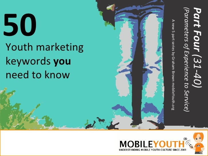 50 Youth marketing keywords  you  need to know Part Four  (31-40) (Parameters of Experience to Service) A new 5 part serie...