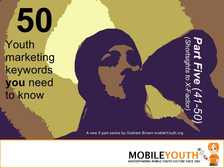 (Graham Brown mobileYouth) 50 Youth Marketing Keywords You Need to Know PART FIVE