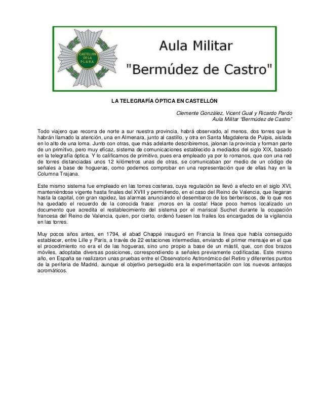 """LA TELEGRAFÍA ÓPTICA EN CASTELLÓN Clemente González, Vicent Gual y Ricardo Pardo Aula Militar """"Bermúdez de Castro"""" Todo vi..."""
