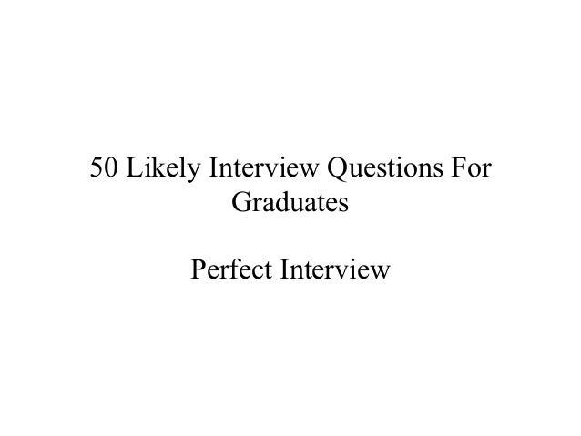 50 Likely Interview Questions For Graduates Perfect Interview