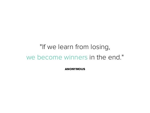 losing is how you learn to So how do you avoid losing 90% of what you've learned.