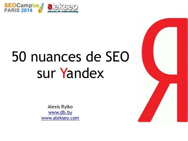 50 nuances de SEO sur Yandex Alexis Rylko www.db.by www.alekseo.com