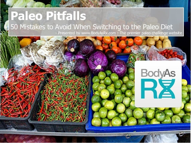 Paleo Pitfalls 50 Mistakes to Avoid When Switching to the Paleo Diet - Presented by www.BodyAsRx.com : The premier paleo c...