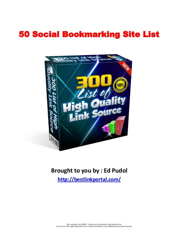 50 Social Bookmarking Site List  Brought to you by : Ed Pudol http://bestlinkportal.com/  Don't work hard, work SMART... O...