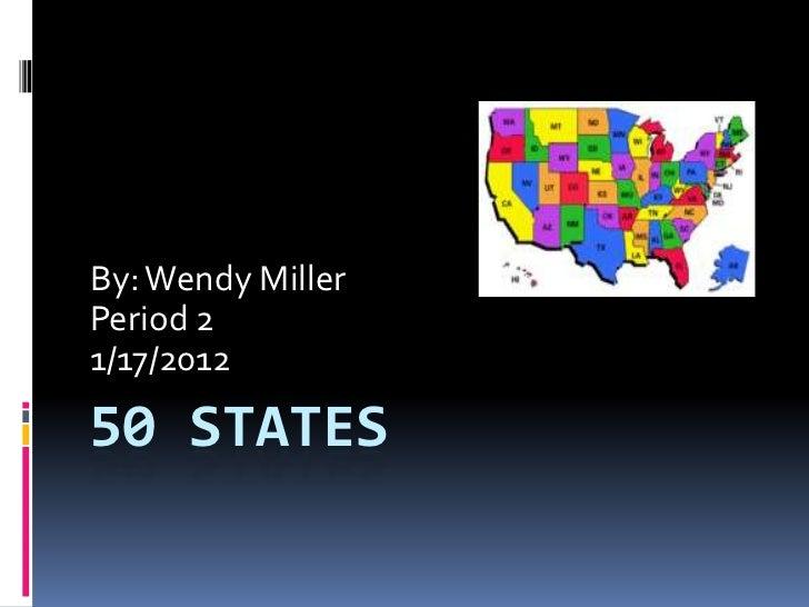 By: Wendy MillerPeriod 21/17/201250 STATES