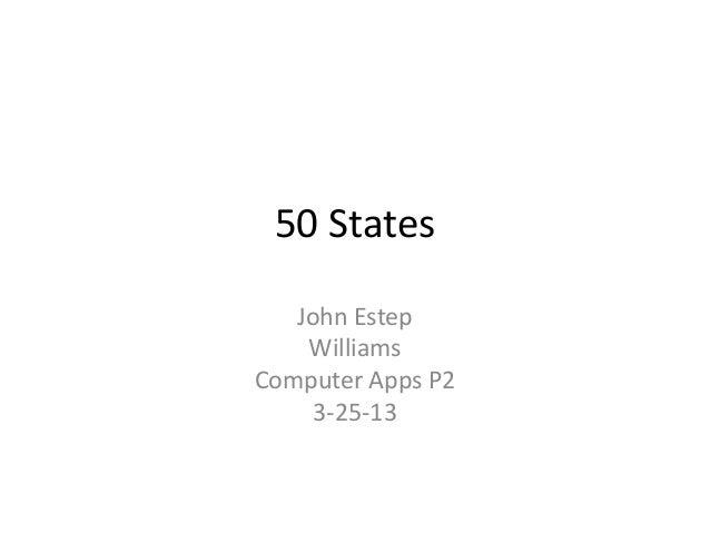 50 States   John Estep    WilliamsComputer Apps P2     3-25-13