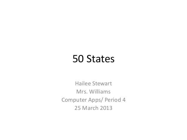50 States    Hailee Stewart    Mrs. WilliamsComputer Apps/ Period 4   25 March 2013