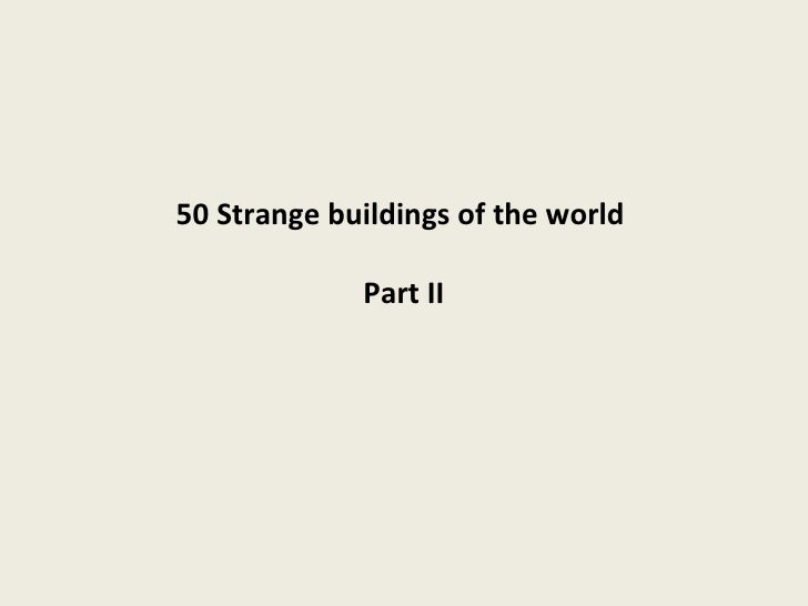50 Strange buildings of the world  Part II