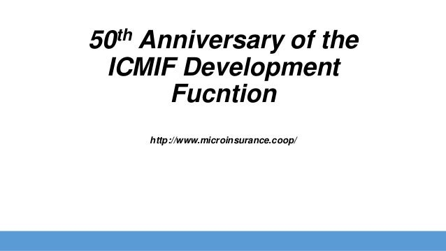 th 50  Anniversary of the ICMIF Development Fucntion http://www.microinsurance.coop/