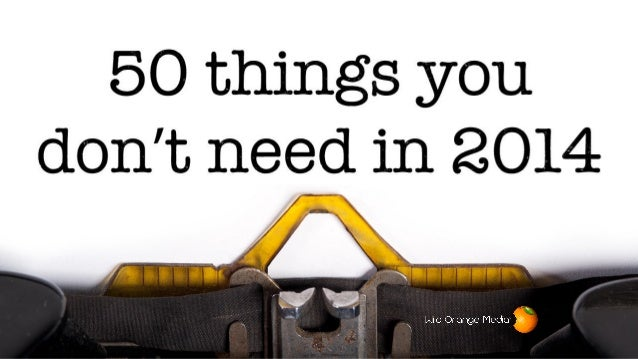 50 Things You Don't Need In 2014