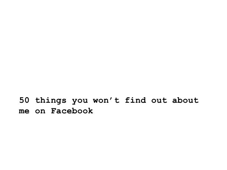 50 things you won't find out about me on Facebook<br />