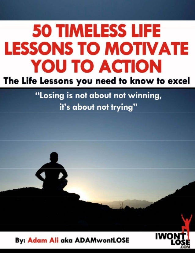 50 TIMELESS LIFE LESSONS TO MOTIVATE YOU TO ACTION 0 TheLifeLessonsyouneedtoknowtoexcel By:AdamAliakaAD...