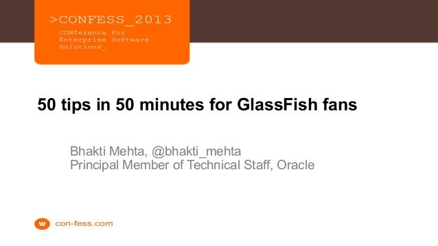 150 tips in 50 minutes for GlassFish fansBhakti Mehta, @bhakti_mehtaPrincipal Member of Technical Staff, Oracle